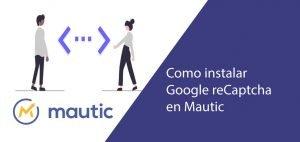 Instalar Google Recaptcha en Mautic